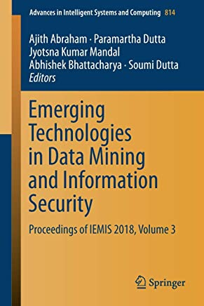 Emerging Technologies in Data Mining and Information Security: Proceedings of Iemis 2018
