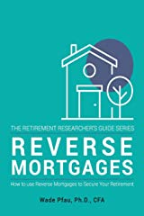 Reverse Mortgages: How to use Reverse Mortgages to Secure Your Retirement (The Retirement Researcher's Guide Series) (Volume 1) Paperback