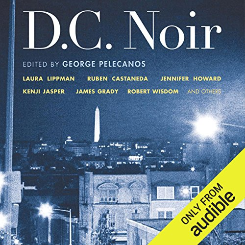 D.C. Noir                   By:                                                                                                                                 George Pelecanos (editor)                               Narrated by:                                                                                                                                 Lisa Renee Pitts,                                                                                        Cassandra Campbell,                                                                                        William Dufris,                   and others                 Length: 9 hrs and 8 mins     15 ratings     Overall 3.7