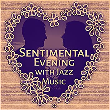 Sentimental Evening with Jazz Music – Calm Sounds to Relax, Erotic Songs, Emotional Jazz Music