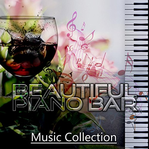 Beautiful Piano Bar Music Collection – The Best Piano Music, Ultimate Jazz Piano Lounge, Sentimental Piano Bar Music, Chillout Music, Restaurant Romantic Dinner, Gentle Piano Music for Cocktail Party