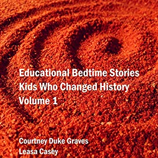 Educational Bedtime Stories: Kids Who Changed History - Volume 1                   By:                                                                                                                                 Courtney Duke Graves                               Narrated by:                                                                                                                                 Leasa Casey                      Length: 32 mins     Not rated yet     Overall 0.0