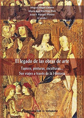 Legado de las obras de arte, El. Tapices, pinturas, esculturas. Sus viajes a tra