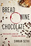 Bread, Wine, Chocolate: The Slow Loss of Foods We Love