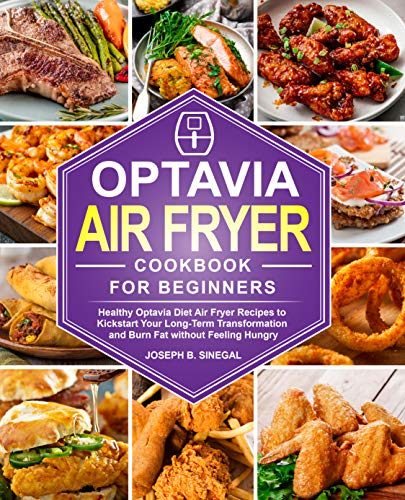 Optavia Air Fryer Cookbook for Beginners: Healthy Optavia Diet Air Fryer Recipes to Kickstart Your Long-Term Transformation and Burn Fat without Feeling Hungry