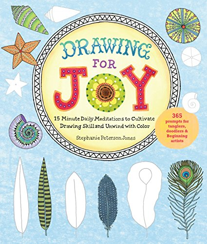 Drawing for Joy: 15-Minute Daily Meditations to Cultivate Drawing Skill and Unwind with Color--365 Prompts for Aspiring Artists