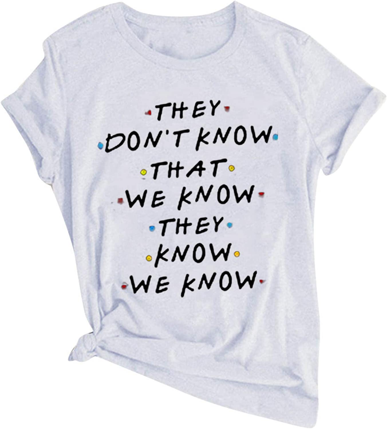 Women Summer Tops Womens O-Neck Funny Letter Print Tee They Dont Know That We Know They Know Shirts Basic Top Tees