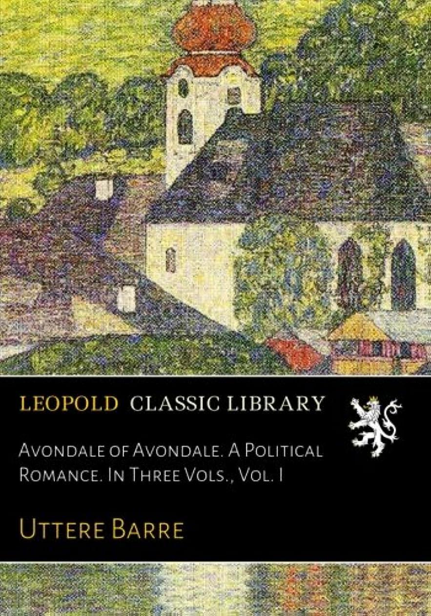 あごひげ統合あいまいさAvondale of Avondale. A Political Romance. In Three Vols., Vol. I