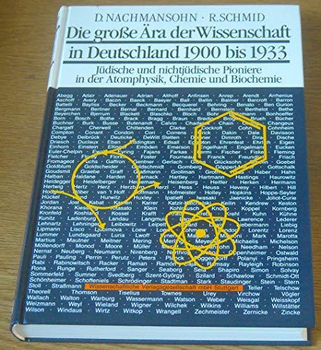 Die große Ära der Wissenschaft in Deutschland 1900 bis 1933. Jüdische und nichtjüdische Pioniere in der Atomphysik, Chemie und Biochemie