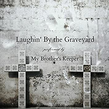 Laughin' by the Graveyard