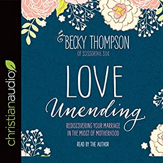 Love Unending     Rediscovering Your Marriage in the Midst of Motherhood              By:                                                                                                                                 Becky Thompson                               Narrated by:                                                                                                                                 Becky Thompson                      Length: 3 hrs and 14 mins     37 ratings     Overall 4.7