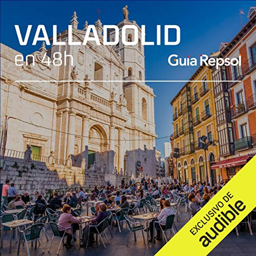 Valladolid en 48 horas (Narración en Castellano) [Valladolid in 48 Hours] Audiobook By Guía Repsol cover art