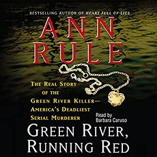 Green River, Running Red                   By:                                                                                                                                 Ann Rule                               Narrated by:                                                                                                                                 Barbara Caruso                      Length: 19 hrs and 23 mins     1,694 ratings     Overall 4.4