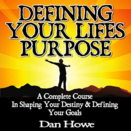 Defining Your Life's Purpose                   By:                                                                                                                                 Dan Howe                               Narrated by:                                                                                                                                 Tim Boudreau                      Length: 1 hr and 26 mins     Not rated yet     Overall 0.0