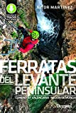 Ferratas del Levante peninsular. Comunidat Valenciana y Región de Murcia: Comunitat Valenciana y Región de Murcia
