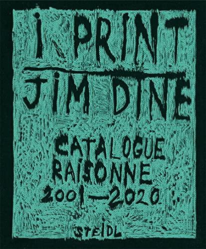 Jim Dine - I Print: Catalogue Raisonné of Prints, 2001–2020