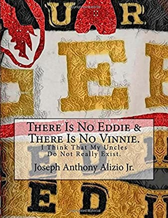 There Is No Eddie & There Is No Vinnie.: I Think That My Uncles Do Not Really Exist.: Volume 63