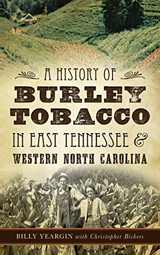 Compare Textbook Prices for A History of Burley Tobacco in East Tennessee & Western North Carolina  ISBN 9781540213754 by Yeargin, Billy,Bickers, Christopher,Bickers, Christopher