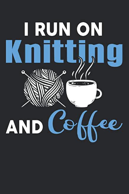 I run on knitting and coffee: I run on knitting and coffee & knit Notebook 6' x 9' knitters Gift for & yarn