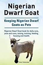 Nigerian Dwarf Goat. Keeping Nigerian Dwarf Goats as Pets. Nigerian Dwarf Goat book for daily care, pros and cons, raising...