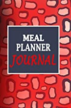 Meal Planner Journal: Monitor And Plan Your Meals Weekly / Daily (Food Planner / Diary / Journal / Calendar / Logbook) Planning Grocery List And Meal Prep