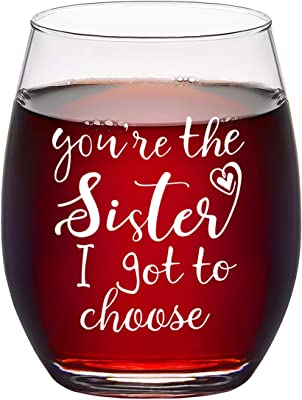 You're the Sister I Got to Choose Stemless Wine Glass, Sister Gifts for Women Sister Best Friend Soul Sister Like Sisters, Unique Wine Glass Gifts for Women Birthday Christmas, 15 Oz
