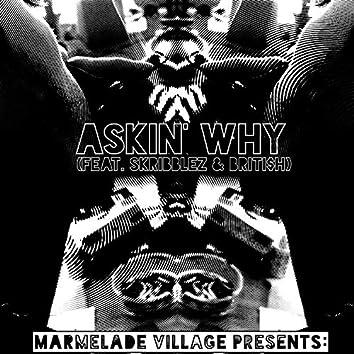 Askin' Why (feat. Skribblez & Briti$h)
