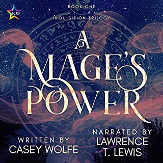A Mage's Power      The Inquisition Trilogy, Book 1              By:                                                                                                                                 Casey Wolfe                               Narrated by:                                                                                                                                 Lawrence T. Lewis                      Length: 8 hrs and 19 mins     20 ratings     Overall 4.0