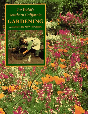 Pat Welsh's Southern California Gardening: A Month by Month Guide