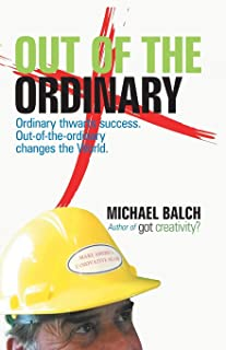 Out of the Ordinary: Ordinary Thwarts Success. Out-Of-The-Ordinary Changes the World.