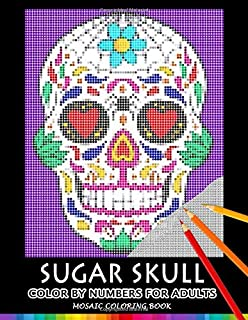 Sugar Skull Color by Numbers for Adults: Mosaic Coloring Book Stress Relieving Design Puzzle Quest