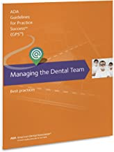 Managing the Dental Team: Best Practices (ADA Guidelines for Practice Success)