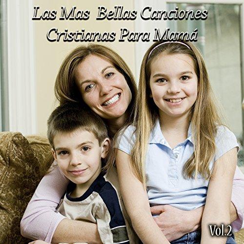 Las Mas Bellas Canciones Cristianas Para Mamá Vol 2