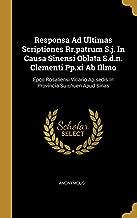 Responsa Ad Ultimas Scriptiones Rr.patrum S.j. In Causa Sinensi Oblata S.d.n. Clementi Pp.xi Ab Illmo: Epco Rosaliensi Vicario Ap.sedis In Provincia Su-chuen Apud Sinas (Spanish Edition)