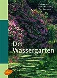 Der Wassergarten: Faszination Wassergarten - Planung, Gestaltung, Technik und Bepflanzung - Karl Wachter