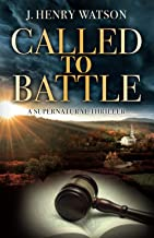 Called to Battle: A Supernatural Thriller of Heart-Pounding Mystery & Suspense (A Christian Thriller Series)