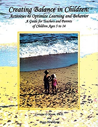 Creating Balance in Children: Activities to Optimize Learning and Behavior by Lorraine O. Moore (2005-10-01)