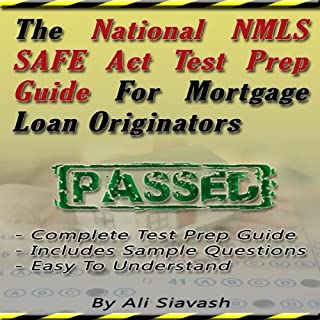 The National NMLS SAFE Act Test Prep Guide for Mortgage Loan Originators                   By:                                                                                                                                 Ali Siavash                               Narrated by:                                                                                                                                 River Kanoff                      Length: 3 hrs and 11 mins     115 ratings     Overall 4.4
