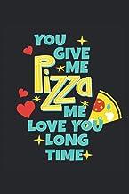 You Give Me Pizza Me Love You Long Time: Divertida libreta forrada de regalos con frases de amor y citas de amante de la p...