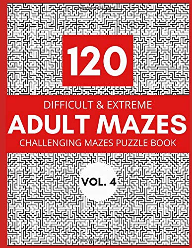 120 Difficult & Extreme Adult Mazes Vol. 4: Challenging Mazes Puzzle Book