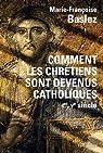 Comment les chrétiens sont devenus catholiques : Ier-Ve siècle par Baslez