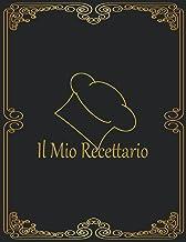Il Mio Ricettario: Taccuino personalizzato vuoto per scrivere tutte le ricette di famiglia, spazio per 100 ricette (Italia...