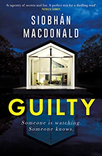Guilty: 'Someone is watching. Someone knows…' A gripping Irish psychological suspense from the ebook-bestselling author