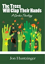 The Trees Will Clap Their Hands: A Garden Theology