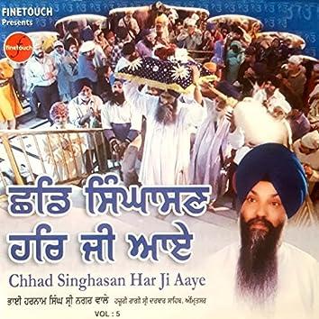 Chhad Singhasan Har Ji Aaye, Vol. 5