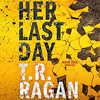 Her Last Day     Jessie Cole, Book 1              By:                                                                                                                                 T.R. Ragan                               Narrated by:                                                                                                                                 Kate Rudd                      Length: 8 hrs and 50 mins     2,575 ratings     Overall 4.2