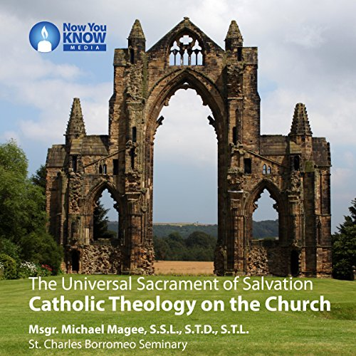 The Universal Sacrament of Salvation: Catholic Theology on the Church audiobook cover art