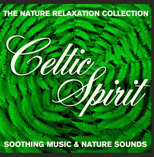 The Nature Relaxation Collection: Celtic Spirit Soothing Music and Nature Sounds