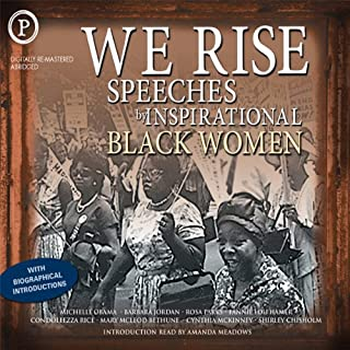 We Rise     Speeches by Inspirational Black Women              By:                                                                                                                                 Michelle Obama,                                                                                        Shirley Chisholm,                                                                                        Barbara Jordan,                   and others                          Narrated by:                                                                                                                                 Michelle Obama,                                                                                        Shirley Chisholm,                                                                                        Barbara Jordan,                   and others                 Length: 2 hrs and 8 mins     63 ratings     Overall 4.6