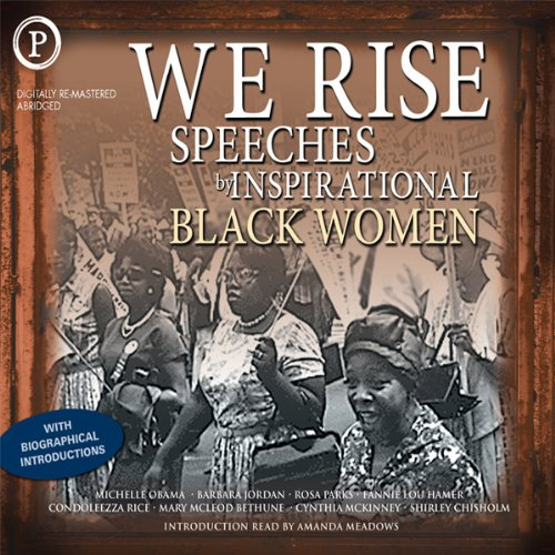 We Rise     Speeches by Inspirational Black Women              Written by:                                                                                                                                 Michelle Obama,                                                                                        Shirley Chisholm,                                                                                        Barbara Jordan,                                             Narrated by:                                                                                                                                 Michelle Obama,                                                                                        Shirley Chisholm,                                                                                        Barbara Jordan,                                    Length: 2 hrs and 8 mins     Not rated yet     Overall 0.0